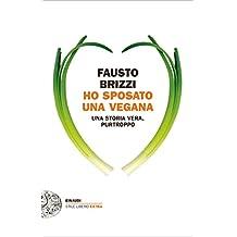 Ho sposato una vegana: Una storia vera, purtroppo (Einaudi. Stile libero extra) (Italian Edition)