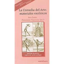 La Comedia del Arte: materiales escénicos: Antología de guiones, repertorios, cartas y prólogos (Espiral / Teatro)