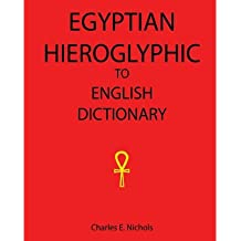 [(Egyptian Hieroglyphic to English Dictionary)] [Author: Charles E Nichols] published on (February, 2008)