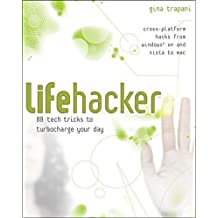 Lifehacker: 88 Tech Tricks to Turbocharge Your Day by Gina Trapani (2006-12-18)