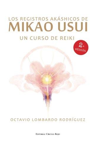 Descargar Libro Los Registros Akáshicos de Mikao Usui. 2ª edición. Un curso de Reiki de Octavio Lombardo Rodríguez