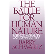 The Battle for Human Nature: Science, Morality and Modern Life by Barry Schwartz (1987-08-01)