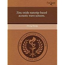 [Zinc Oxide Nanotip-Based Acoustic Wave Sensors.] (By: Zheng Zhang) [published: September, 2011]