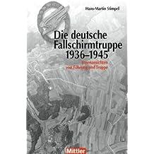 Die deutsche Fallschirmtruppe - 1936-1945 Innenansichten von Führung und Truppe