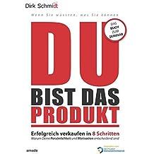 DU bist das Produkt: Erfolgreich verkaufen in 8 Schritten - warum Deine Motivation und Persönlichkeit entscheidend sind (Wenn Sie wüssten, was Sie können)