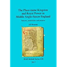 The Place-name Kingston and Royal Power in Middle Anglo-Saxon England: Patterns, possibilities and purpose