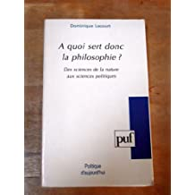 A quoi sert donc la philosophie ? : Des sciences de la nature aux sciences politiques