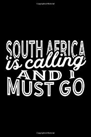 South Africa Is Calling And I Must Go: A Blank Lined Journal for Travelers and Sightseers Who Love South Afric
