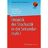 Didaktik der Stochastik in der Sekundarstufe I: (Mathematik Primarstufe und Sekundarstufe I + II)