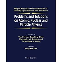 Problems And Solutions On Atomic, Nuclear And Particle Physics (Major American Universities Ph.d. Qualifying Questions And Solutions - Physics)