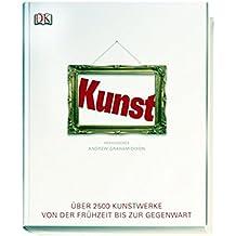 Kunst: Über 2500 Kunstwerke von der Frühzeit bis zur Gegenwart by Andrew Graham-Dixon (2009-09-30)
