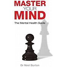 Master Your Mind: The Mental Health Guide by Neel Burton (2009-02-01)