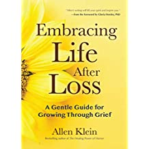Embracing Life After Loss: A Gentle Guide for Growing Through Grief (Book about Grieving and Hope, Daily Grief Meditation, Grief Journal, for Readers of Good Grief)