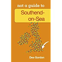 Southend on Sea: Not A Guide (Not a Guide to)