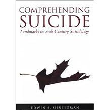 Comprehending Suicide: Landmarks in 20th-Century Suicidology by Professor Emeritus of Psychiatry and Behavioral Sciences Edwin S Shneidman (2001-01-01)
