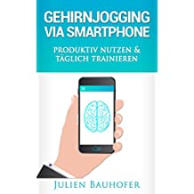 Gehirnjogging via Smartphone: produktiv nutzen & täglich trainieren