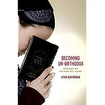 Becoming Un-Orthodox: Stories of Ex-Hasidic Jews (English Edition)