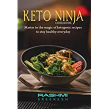 Keto Ninja cookbook: Master in the magic of ketogenic recipes to stay healthy everyday (English Edition)