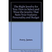 The Right Jewelry for You: How to Select and Wear the Jewelry That Suits Your Features Personality and Budget by James Avery (1988-10-03)