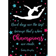 Hard Days Are The Best Because That's When Champions Are Made.: Gymnastics Journal For Girls, Lined Journal Notebook For Kids, Diary or School Notebook Writing Journal