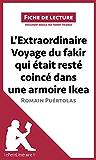L'Extraordinaire Voyage du fakir qui était resté coincé dans une armoire Ikea de Romain Puértolas: Résumé complet et analyse détaillée de l'oeuvre (Fiche de lecture)