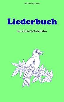 Liederbuch: mit Gitarrentabulatur von [Möhring, Michael]