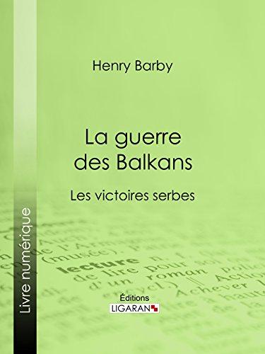 Livre gratuits en ligne La guerre des Balkans: Les victoires serbes epub, pdf