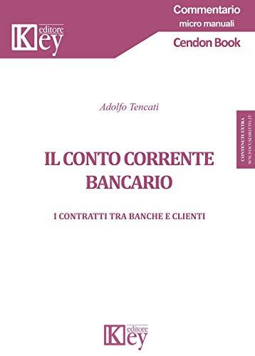 Il conto corrente bancario: i contratti tra banche e clienti  (commentario micro manuali)