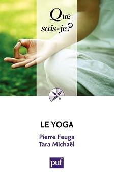 Le yoga: « Que sais-je ? » n° 643 par [Feuga, Pierre, Michaël, Tara]