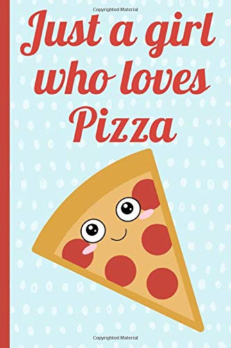 Just a Girl Who Loves Pizza: Cute Novelty Notebook, Ideal Christmas or Birthday Gift. Lined Journal.