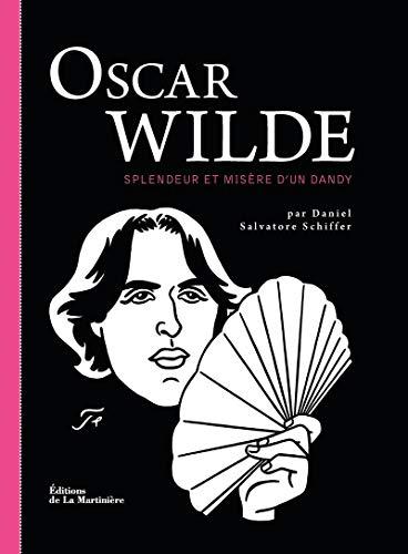Oscar Wilde. Splendeur et misère d'un dandy par Daniel salvatore Schiffer