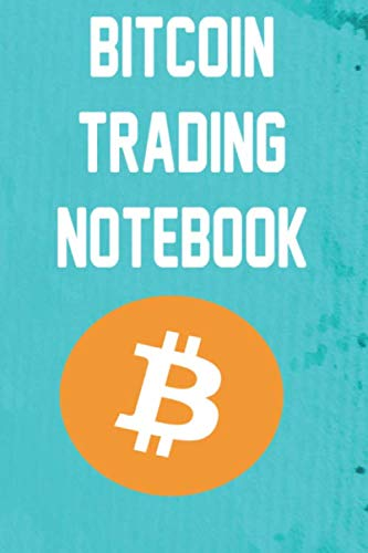 Bitcoin Trading Notebook: 119 pages to record your crypto trades! Must have journal for any trader!