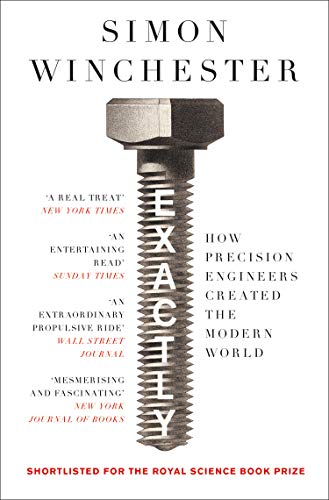 Exactly: How Precision Engineers Created the Modern World por Simon Winchester