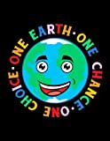 One Earth One Chance One Choice: Earth Day Books For Kids - 8.5x11 Journal Notebook