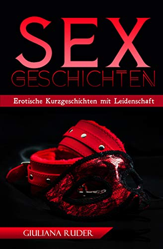 Sexgeschichten: Erotische Kurzgeschichten mit Leidenschaft