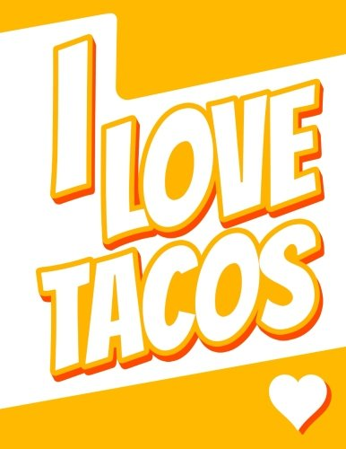 I Love Tacos: Journal, Notebook, Diary, 105 Lined Pages, Birthday, Christmas, Friendship Gifts for Kids, Teens, Women and Men, 8 1/2