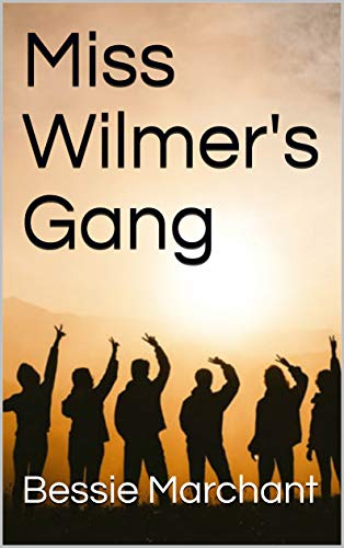 Miss Wilmer's Gang by [Marchant, Bessie]