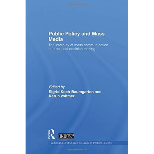 Public Policy and the Mass Media: The Interplay of Mass Communication and Political Decision Making (2015-04-10)