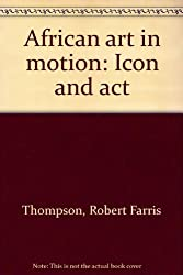 African art in motion: Icon and act