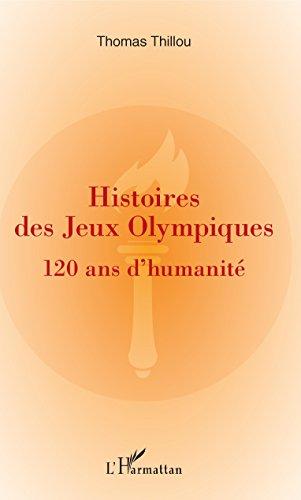 Histoires de Jeux Olympiques : 120 ans d'humanité