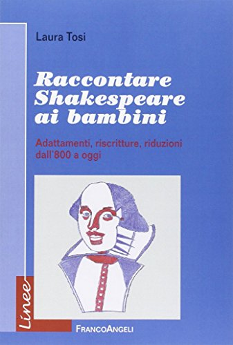 Raccontare Shakespeare ai bambini. Adattamenti, riscritture, riduzioni dall'800 a oggi