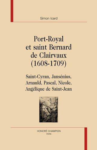 Port-Royal et saint Bernard de Clairvaux (1608-1709) : Saint-Cyran, Jansnius, Arnauld, Pascal, Nicole, Anglique de Saint-Jean
