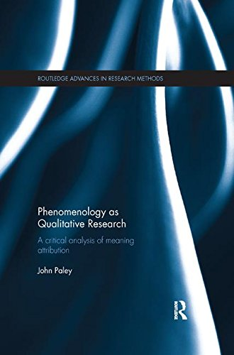 Phenomenology as Qualitative Research: A Critical Analysis of Meaning Attribution (Routledge Advances in Research Methods)