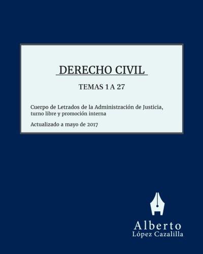 Derecho Civil - Temas 1 a 27: Acceso al Cuerpo de Letrados de la Administración de Justicia, turno libre y promoción interna por Alberto López Cazalilla