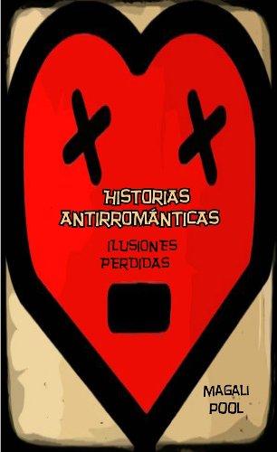 Historias Antirrománticas: Ilusiones Perdidas por Magali Pool