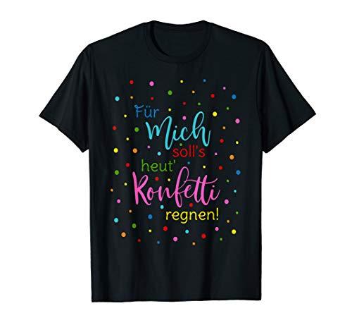 Konfetti Spruch Für Mich Solls Heut Konfetti Regnen Sprüche T-Shirt