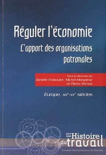 Rguler l'conomie : L'apport des organisations patronales. Europe, XIXe-XXe sicles