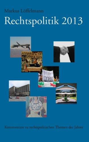 Rechtspolitik 2013: Kommentare zu rechtspolitischen Themen des Jahres