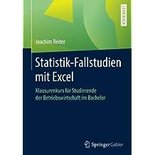 Statistik-Fallstudien mit Excel: Klausurenkurs fur Studierende der Betriebswirtschaft im Bachelor