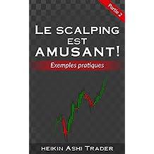 Le Scalping est Amusant ! 2: Partie 2: Exemples pratiques (French Edition)